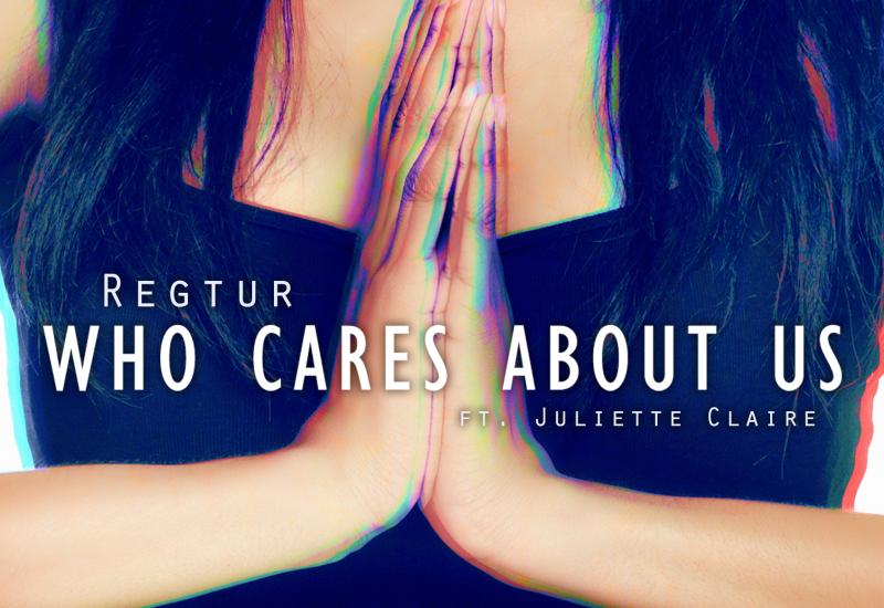 Regtur - Who Cares About Us ft. Juliette Claire